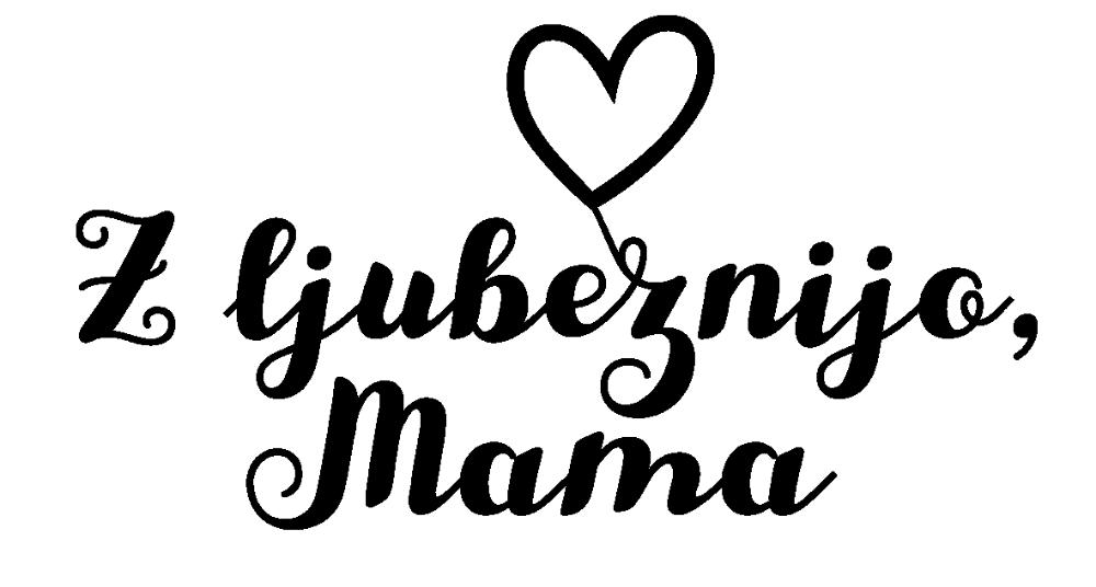 Z ljubeznijo, Mama.