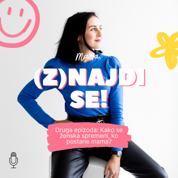 Podcast: Kako se ženska spremeni, ko postane mama?